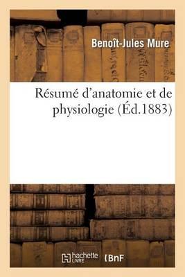 R sum d'Anatomie Et Physiologie, Pour Servir l'Intelligence M decin Du Peuple, l'Homoeopathie Pure