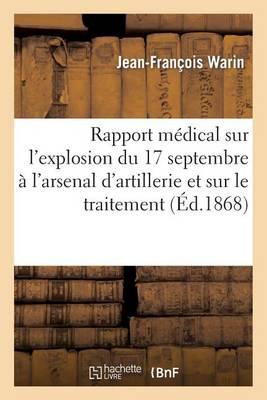 Rapport M dical Sur l'Explosion Du 17 Septembre l'Arsenal d'Artillerie Et Sur Le Traitement