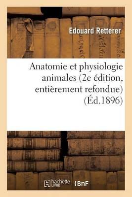 Anatomie Et Physiologie Animales (2e dition, Enti rement Refondue)