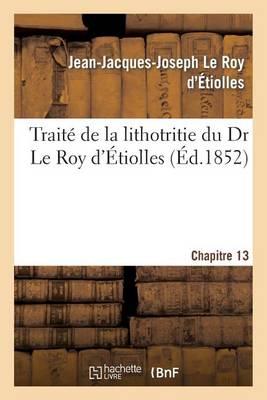 Trait� de la Lithotritie, Du Dr Le Roy d'Etiolles. Chap. 13