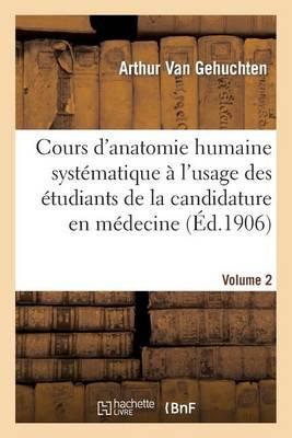 Cours d'Anatomie Humaine Syst matique l'Usage Des tudiants de la Candidature En M decine Volume 2
