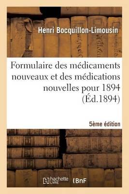 Formulaire Des M dicaments Nouveaux Et Des M dications Nouvelles Pour 1894 5e dition