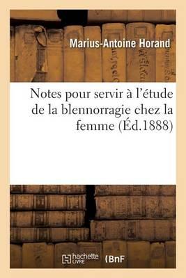 Notes Pour Servir � l'�tude de la Blennorragie Chez La Femme