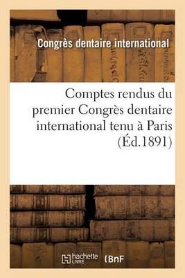 Comptes Rendus Du Premier Congr s Dentaire International Tenu Paris
