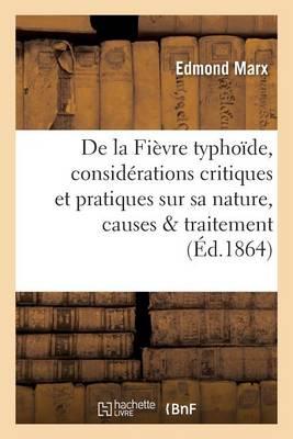 La Fi vre Typho de, Consid rations Critiques Et Pratiques Sur Sa Nature, Causes Et Traitement