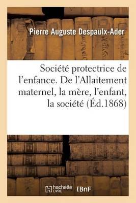Soci t Protectrice de l'Enfance. de l'Allaitement Maternel Au Point de Vue de la M re, de l'Enfant