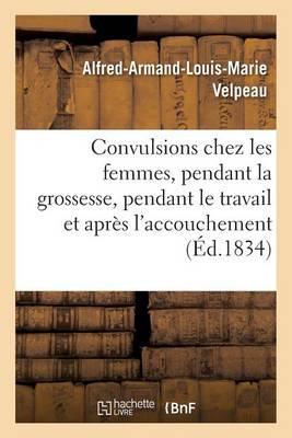Des Convulsions Chez Les Femmes, Pendant La Grossesse, Pendant Le Travail Et Apr s l'Accouchement
