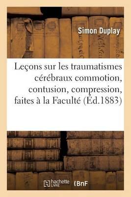 Le�ons Sur Les Traumatismes C�r�braux Commotion, Contusion, Compression
