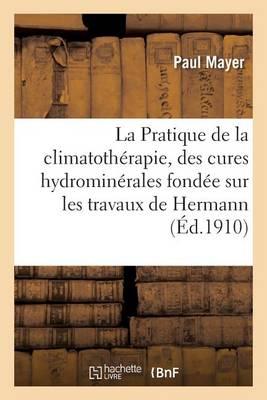 La Pratique de la Climatoth rapie Et Des Cures Hydromin rales