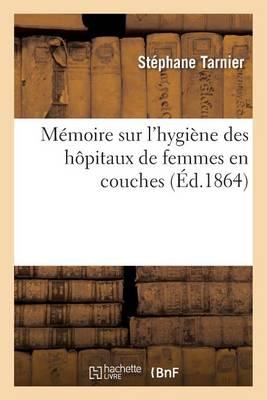 M�moire Sur l'Hygi�ne Des H�pitaux de Femmes En Couches