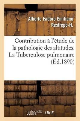 Contribution l' tude de la Pathologie Des Altitudes. La Tuberculose Pulmonaire