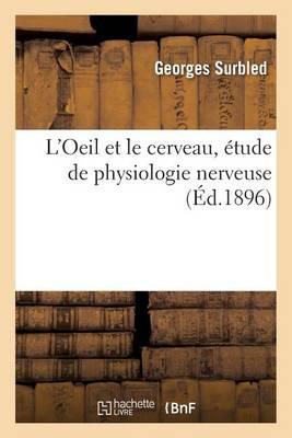 L'Oeil Et Le Cerveau, �tude de Physiologie Nerveuse