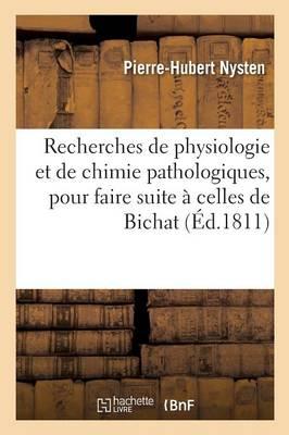 Recherches de Physiologie Et de Chimie Pathologiques, Suite Celles de Bichat Sur La Vie Et La Mort