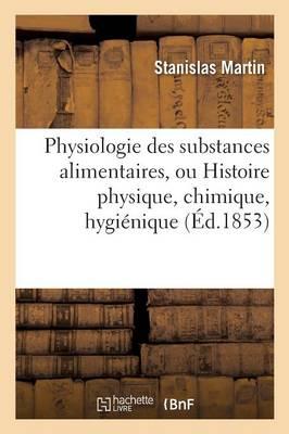 Physiologie Des Substances Alimentaires, Histoire Physique, Chimique, Hygi nique Et Po tique