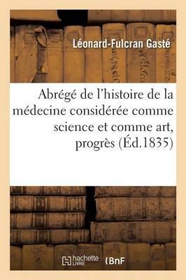 Abr g de l'Histoire de la M decine Consid r e Comme Science Et Art, Dans Ses Progr s Son Exercice
