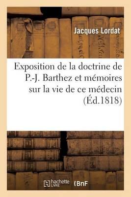 Exposition de la Doctrine de P.-J. Barthez Et M moires Sur La Vie de Ce M decin