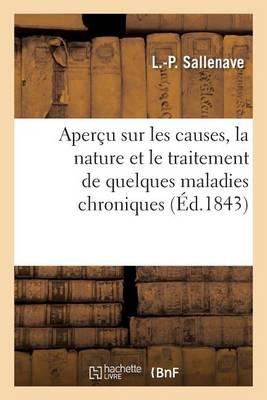 Aper�u Sur Les Causes, La Nature Et Le Traitement de Quelques Maladies Chroniques 1843