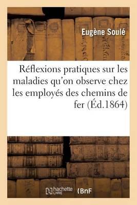 R�flexions Pratiques Sur Les Maladies Qu'on Observe Chez Les Employ�s Des Chemins de Fer