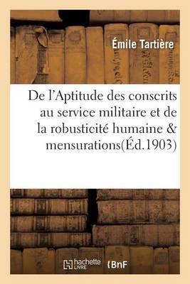de l'Aptitude Des Conscrits Au Service Militaire Et de la Robusticit� Humaine Mensurations