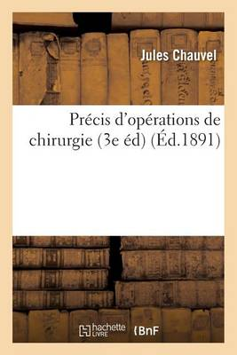 Pr cis d'Op rations de Chirurgie 3e dition Augment e de Notions Sur l'Antiseptie Chirurgicale