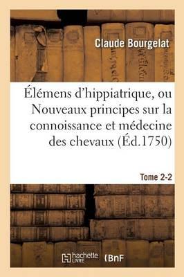 l mens d'Hippiatrique, Nouveaux Principes Sur La Connoissance Et M decine Des Chevaux Tome 2-2