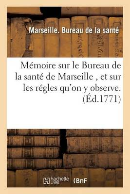 M�moire Sur Le Bureau de la Sant� de Marseille Et Sur Les R�gles Qu'on y Observe.