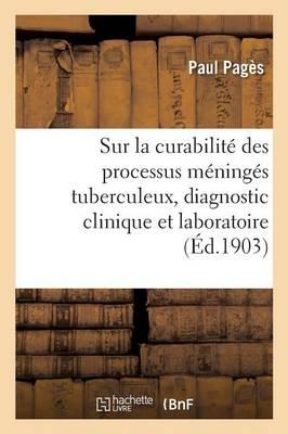 Sur La Curabilit Des Processus M ning s Tuberculeux, Diagnostic Clinique Et Laboratoire