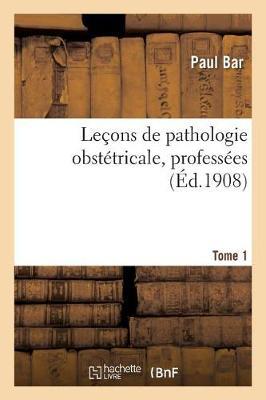 Le ons de Pathologie Obst tricale, Tome 1