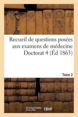 Recueil de Questions Pos es Aux Examens de M decine Doctorat 4 Tome 2