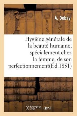 Hygi ne G n rale de la Beaut Humaine, Sp cialement Chez La Femme, de Son Perfectionnement