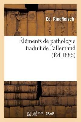 l ments de Pathologie Traduit de l'Allemand Et Annot Par Le Dr J. Schmitt,
