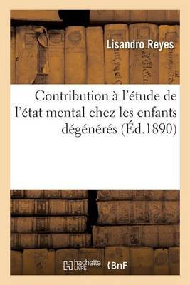 Contribution � l'�tude de l'�tat Mental Chez Les Enfants D�g�n�r�s