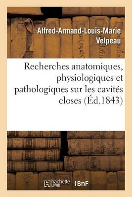 Recherches Anatomiques, Physiologiques Et Pathologiques Sur Les Cavit s Closes