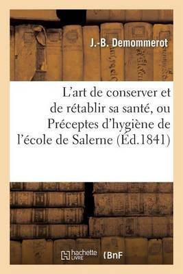 L'Art de Conserver Et de R tablir Sa Sant , Ou Pr ceptes d'Hygi ne de l' cole de Salerne