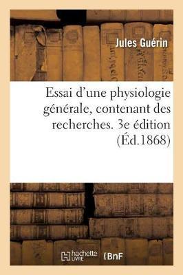 Essai d'Une Physiologie G n rale, Contenant Des Recherches