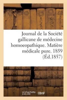 Journal de la Soci t Gallicane de M decine Homoeopathique. Mati re M dicale Pure. 1859