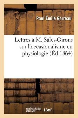 Lettres � M. Sales-Girons Sur l'Occasionalisme En Physiologie