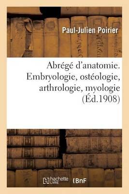 Abr g d'Anatomie. Embryologie, Ost ologie, Arthrologie, Myologie