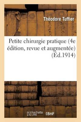 Petite Chirurgie Pratique 4e dition, Revue Et Augment e