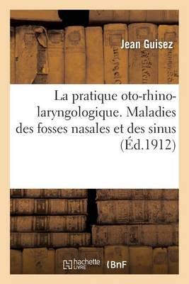 La Pratique Oto-Rhino-Laryngologique. Maladies Des Fosses Nasales Et Des Sinus