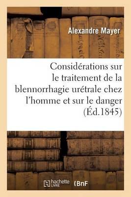 Consid�rations Sur Le Traitement de la Blennorrhagie Ur�trale Chez l'Homme