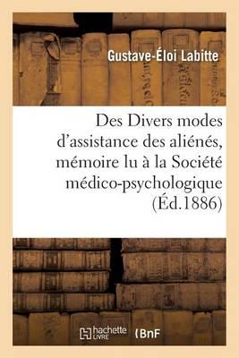Des Divers Modes d'Assistance Des Ali�n�s, M�moire Lu � La Soci�t� M�dico-Psychologique,
