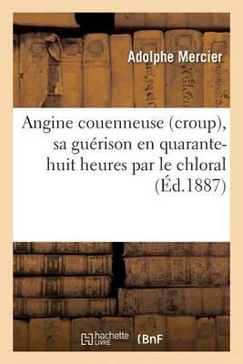 Angine Couenneuse Croup, Sa Gu�rison En Quarante-Huit Heures Par Le Chloral