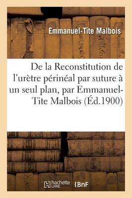 de la Reconstitution de l'Ur�tre P�rin�al Par La Suture � Un Seul Plan, Par Emmanuel-Tite Malbois,