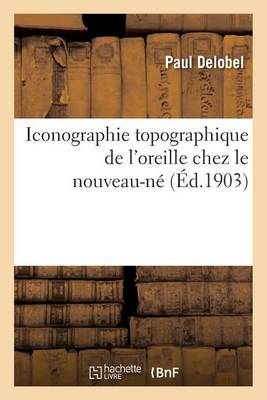 Iconographie Topographique de l'Oreille Chez Le Nouveau-N