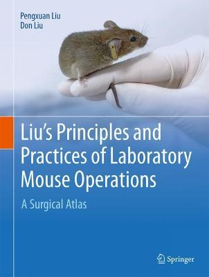 Liu's Principles and Practices of Laboratory Mouse Operations