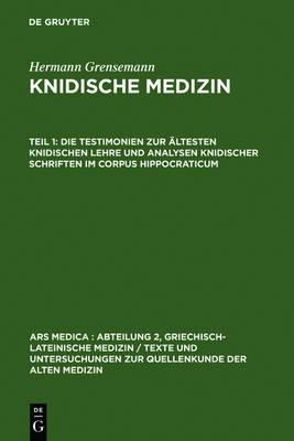 Die Testimonien Zur Altesten Knidischen Lehre Und Analysen Knidischer Schriften Im Corpus Hippocraticum