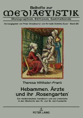Hebammen, AErzte und ihr 'Rosengarten'; Ein medizinisches Handbuch und die Umbruche in der Obstetrik des 15. und 16. Jahrhunderts