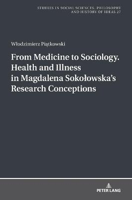 From Medicine to Sociology. Health and Illness in Magdalena Sokolowska`s Research Conceptions
