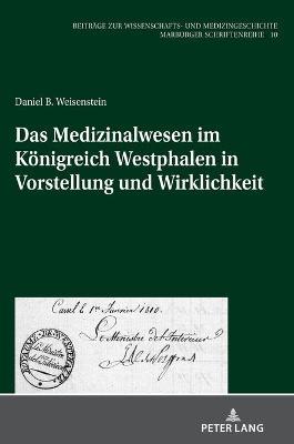 Das Medizinalwesen Im Koenigreich Westphalen in Vorstellung Und Wirklichkeit